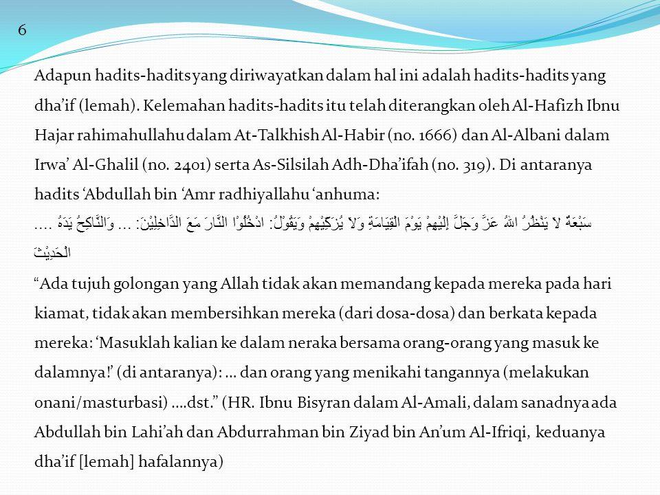 6 Adapun hadits-hadits yang diriwayatkan dalam hal ini adalah hadits-hadits yang dha'if (lemah). Kelemahan hadits-hadits itu telah diterangkan oleh Al