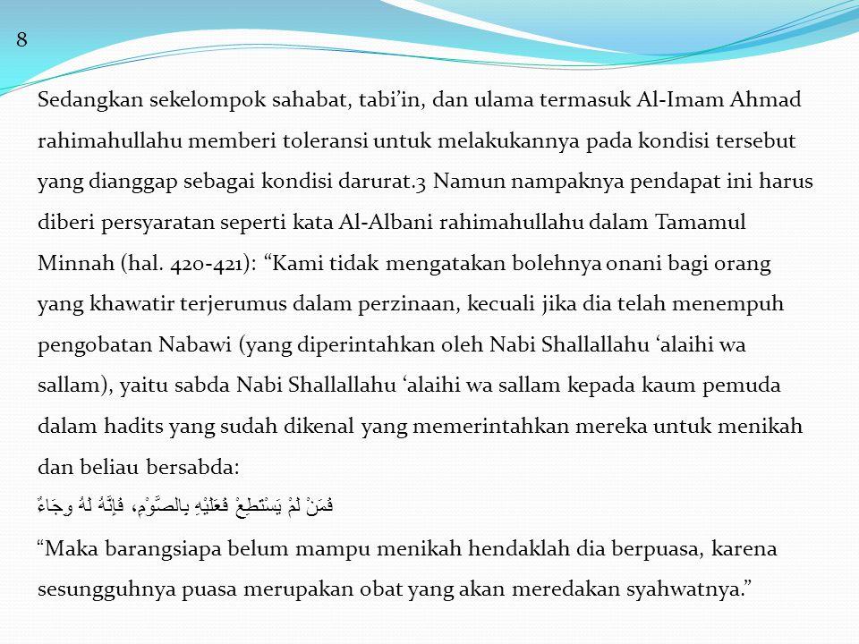 8 Sedangkan sekelompok sahabat, tabi'in, dan ulama termasuk Al-Imam Ahmad rahimahullahu memberi toleransi untuk melakukannya pada kondisi tersebut yan