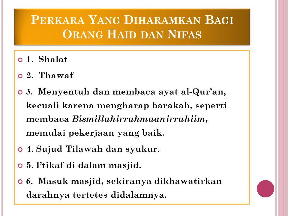 P ERKARA Y ANG D IHARAMKAN B AGI O RANG H AID DAN N IFAS 1. Shalat 2. Thawaf 3. Menyentuh dan membaca ayat al-Qur'an, kecuali karena mengharap barakah