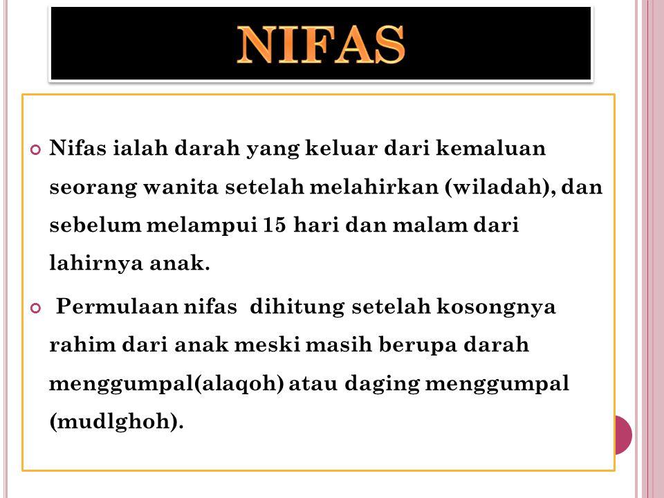 Nifas ialah darah yang keluar dari kemaluan seorang wanita setelah melahirkan (wiladah), dan sebelum melampui 15 hari dan malam dari lahirnya anak. Pe