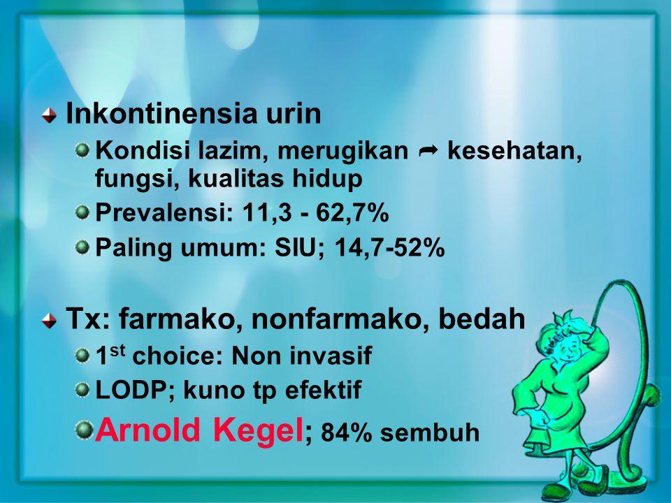 Diagnosis :  Anamnesis tentang simptom stres inkontinensia  Residu urin < 50 cc  Kapasitas kandung kemih > 400 cc  Tes batuk positif atau valsava positif