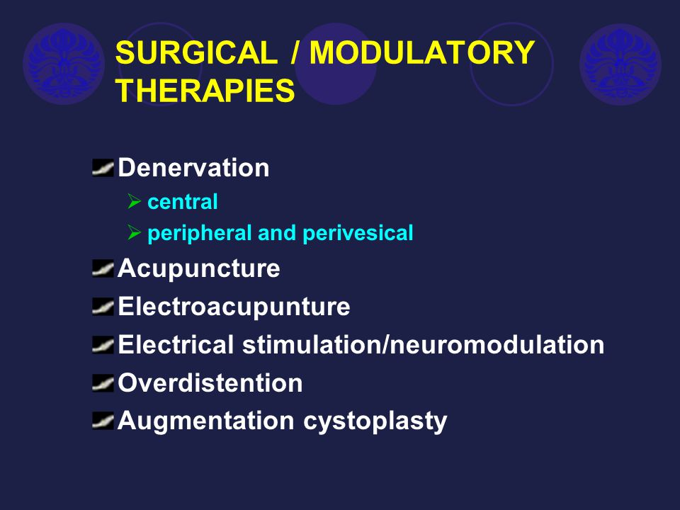 SURGICAL / MODULATORY THERAPIES Denervation  central  peripheral and perivesical Acupuncture Electroacupunture Electrical stimulation/neuromodulatio