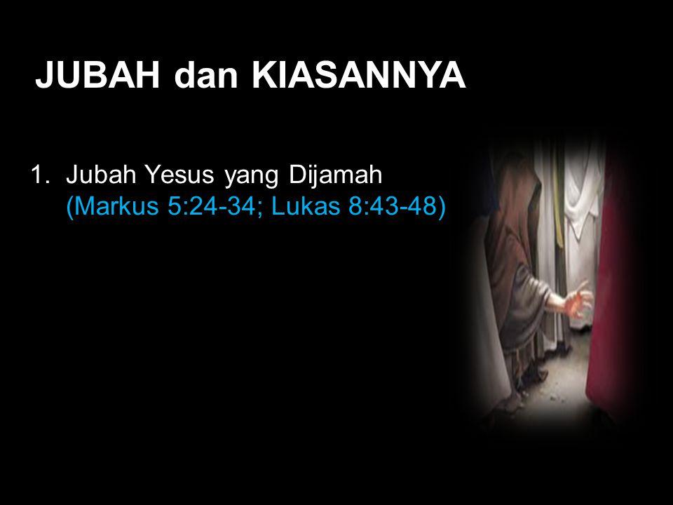 Black JUBAH dan KIASANNYA 1. Jubah Yesus yang Dijamah (Markus 5:24-34; Lukas 8:43-48)