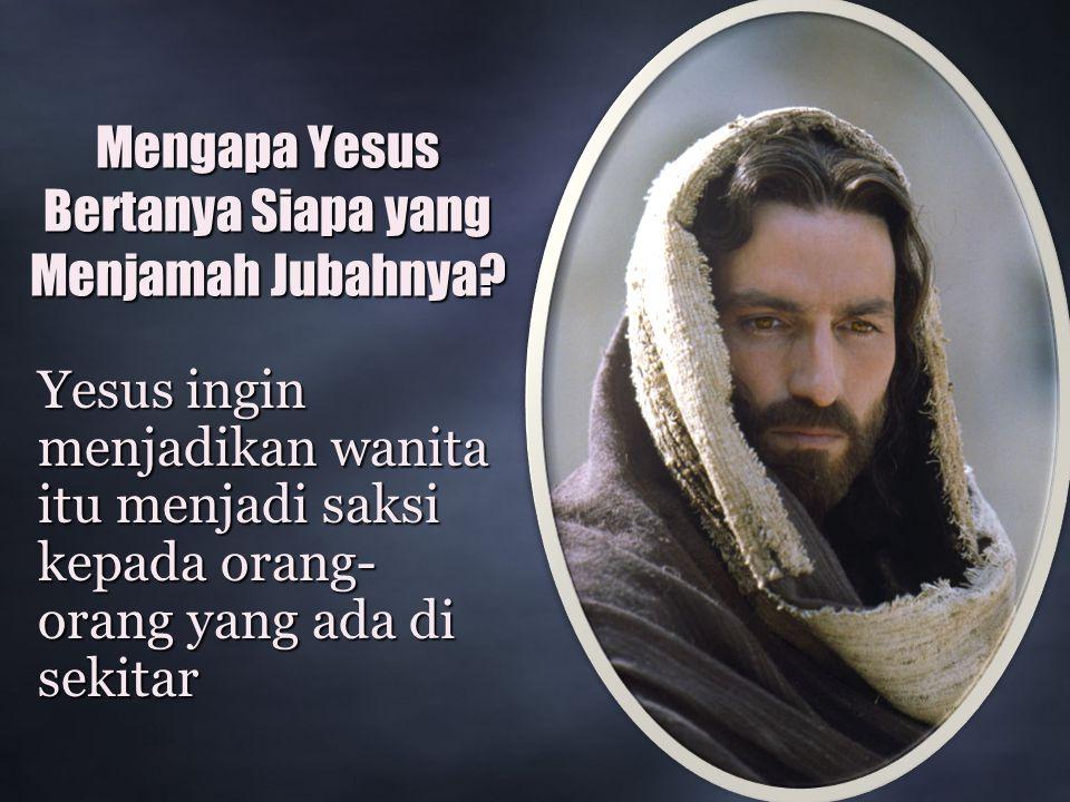 Mengapa Yesus Bertanya Siapa yang Menjamah Jubahnya.