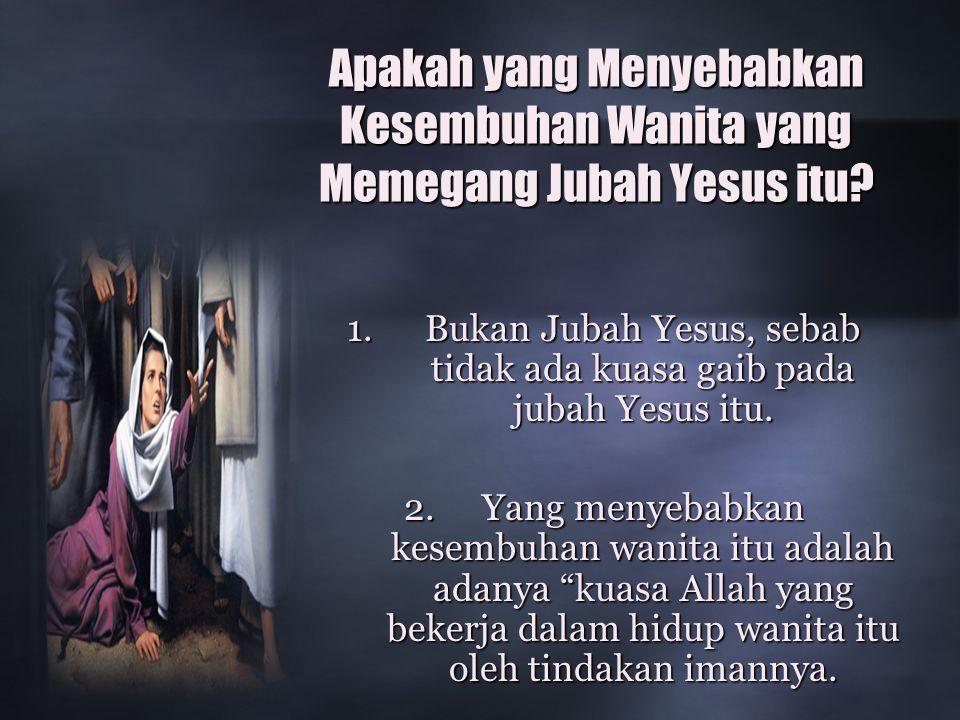 Apakah yang Menyebabkan Kesembuhan Wanita yang Memegang Jubah Yesus itu.
