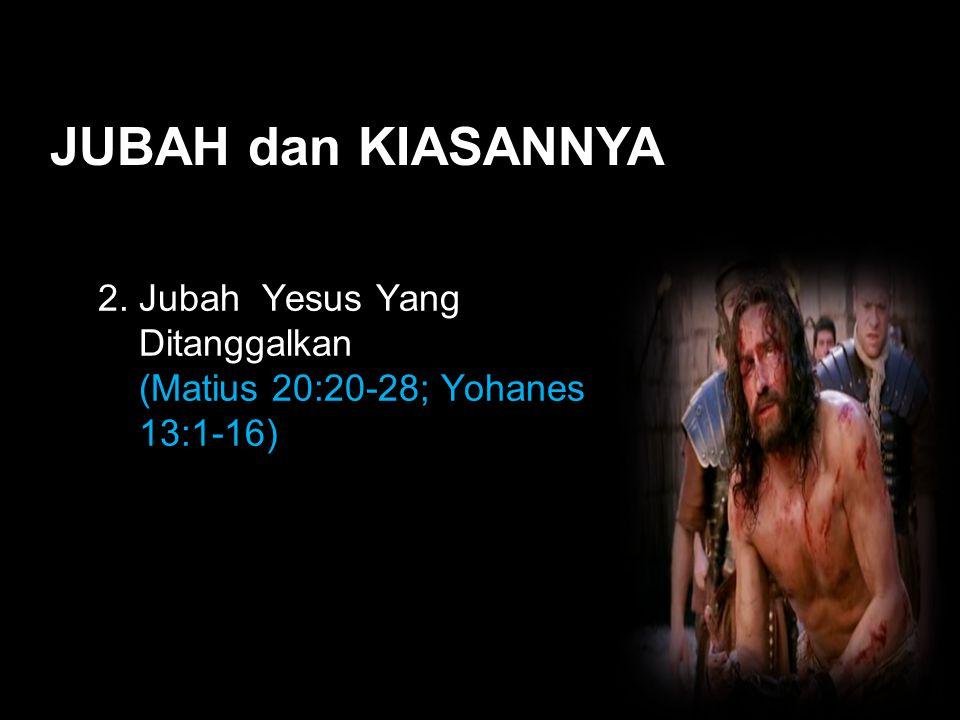 Black JUBAH dan KIASANNYA 2. Jubah Yesus Yang Ditanggalkan (Matius 20:20-28; Yohanes 13:1-16))