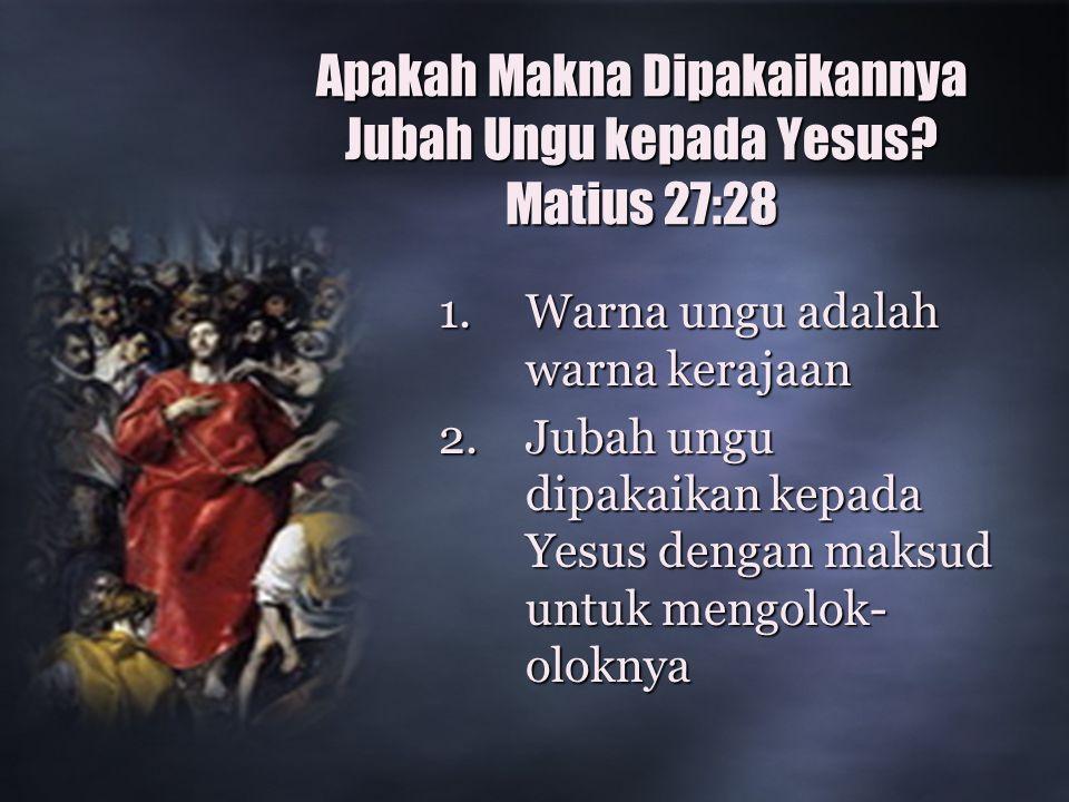 Apakah Makna Dipakaikannya Jubah Ungu kepada Yesus.