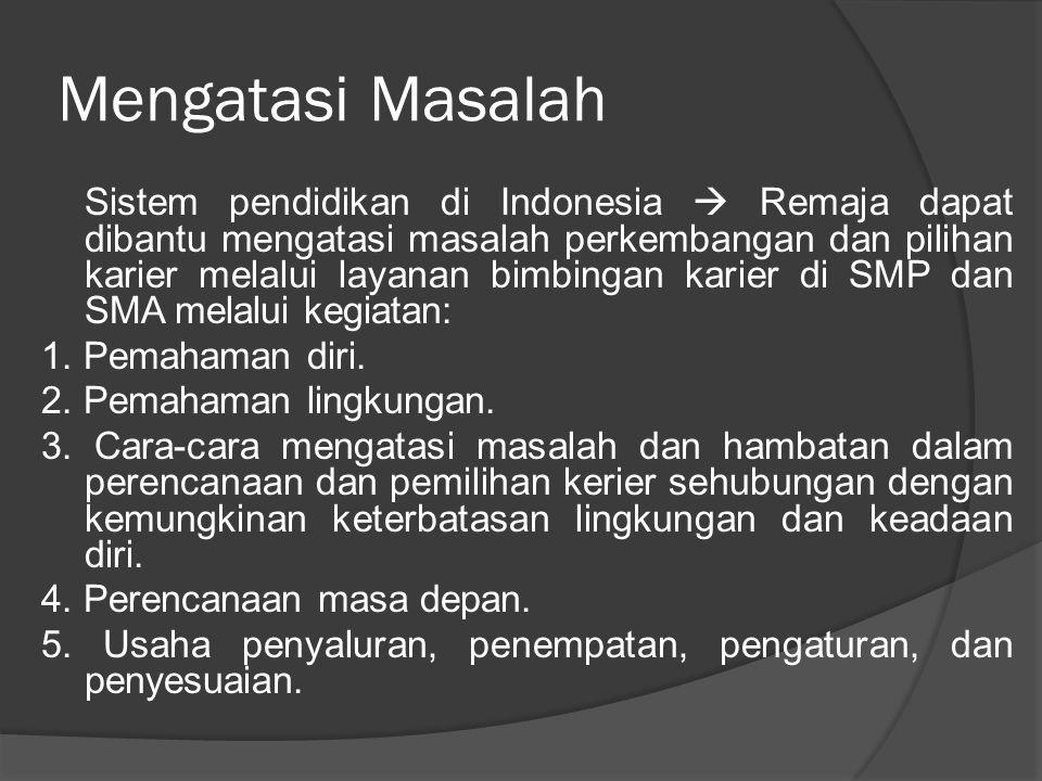 Mengatasi Masalah Sistem pendidikan di Indonesia  Remaja dapat dibantu mengatasi masalah perkembangan dan pilihan karier melalui layanan bimbingan karier di SMP dan SMA melalui kegiatan: 1.