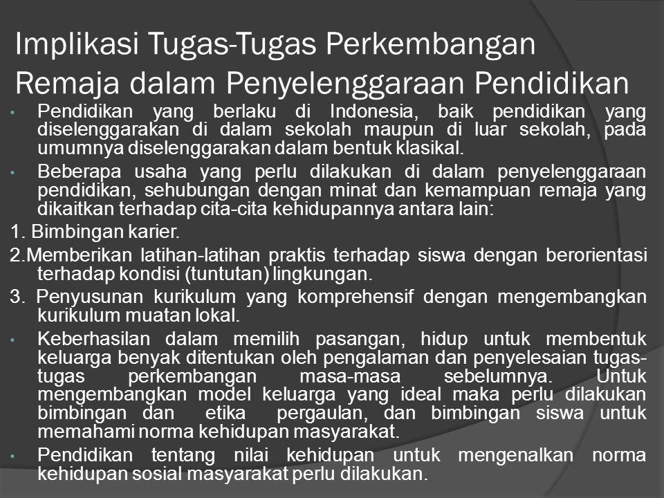 Implikasi Tugas-Tugas Perkembangan Remaja dalam Penyelenggaraan Pendidikan Pendidikan yang berlaku di Indonesia, baik pendidikan yang diselenggarakan di dalam sekolah maupun di luar sekolah, pada umumnya diselenggarakan dalam bentuk klasikal.