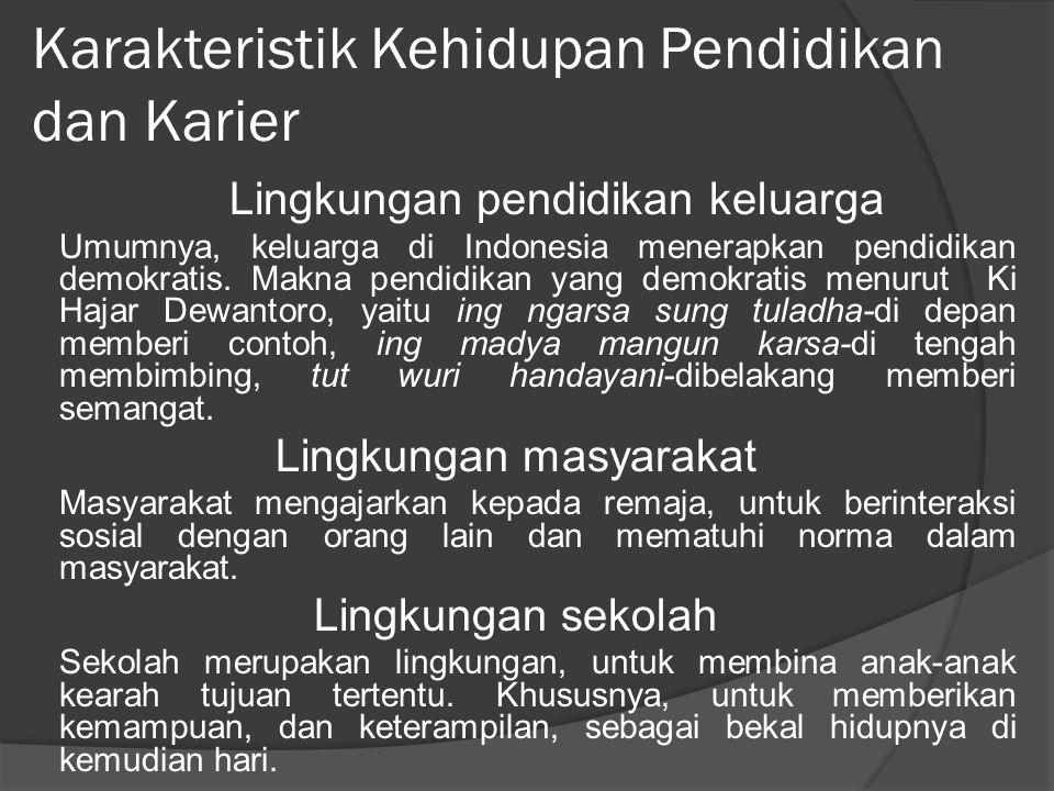 Karakteristik Kehidupan Pendidikan dan Karier Lingkungan pendidikan keluarga Umumnya, keluarga di Indonesia menerapkan pendidikan demokratis.