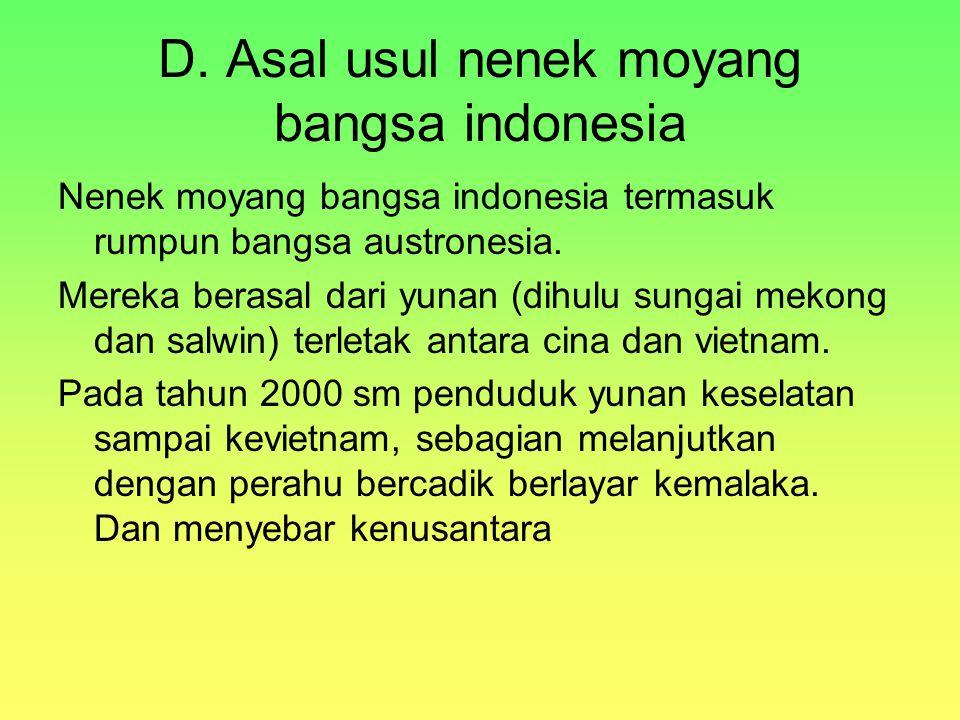 D. Asal usul nenek moyang bangsa indonesia Nenek moyang bangsa indonesia termasuk rumpun bangsa austronesia. Mereka berasal dari yunan (dihulu sungai