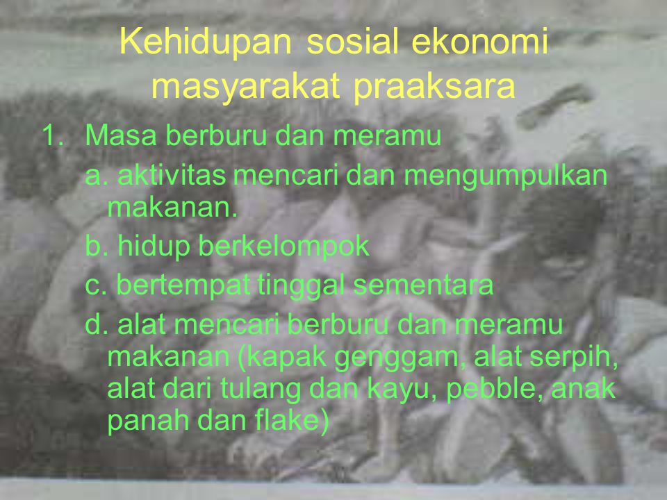 Kehidupan sosial ekonomi masyarakat praaksara 1.Masa berburu dan meramu a.