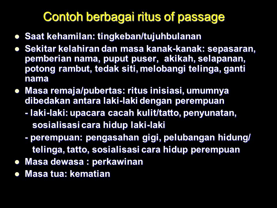 Saat peralihan dari satu tahapan ke tahapan berikutnya disebut dengan passage  terjadi berbagai krisis/bahaya  dijalani dengan suatu upacara yang di