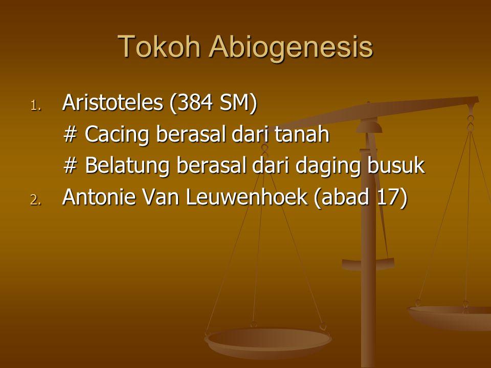 Teori Abiogenesis Abiogenesis TidakHidupPembentukan Kehidupan berasal dari materi yang tidak hidup atau benda mati, dan pembentukannya terjadi begitu