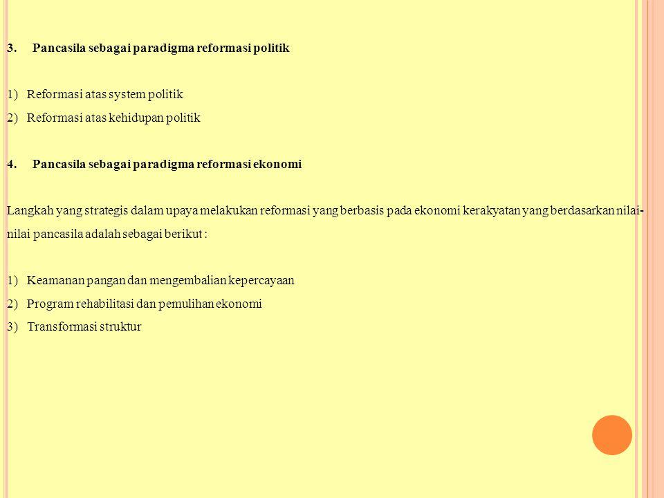 3. Pancasila sebagai paradigma reformasi politik 1) Reformasi atas system politik 2) Reformasi atas kehidupan politik 4. Pancasila sebagai paradigma r