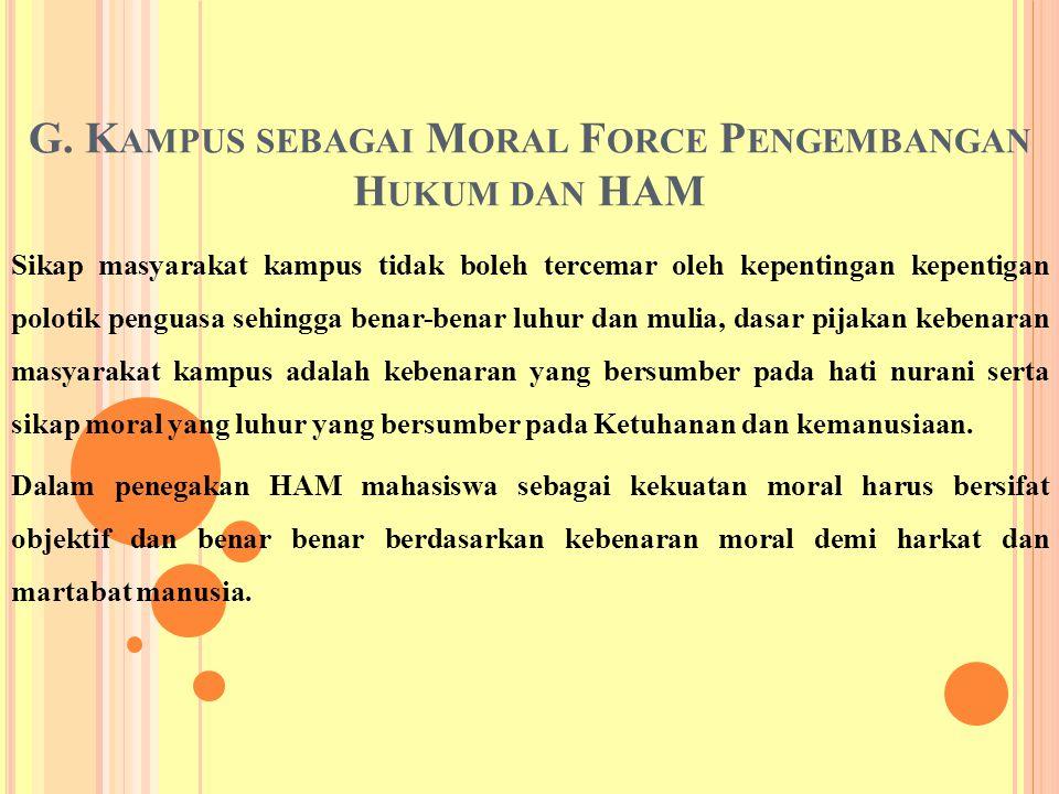 G. K AMPUS SEBAGAI M ORAL F ORCE P ENGEMBANGAN H UKUM DAN HAM Sikap masyarakat kampus tidak boleh tercemar oleh kepentingan kepentigan polotik penguas