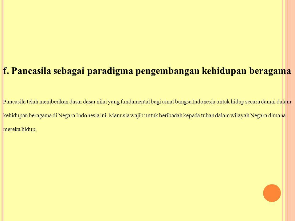 f. Pancasila sebagai paradigma pengembangan kehidupan beragama Pancasila telah memberikan dasar dasar nilai yang fundamental bagi umat bangsa Indonesi