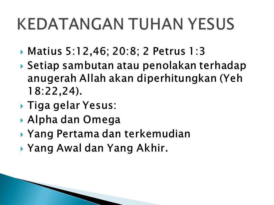  Matius 5:12,46; 20:8; 2 Petrus 1:3  Setiap sambutan atau penolakan terhadap anugerah Allah akan diperhitungkan (Yeh 18:22,24).