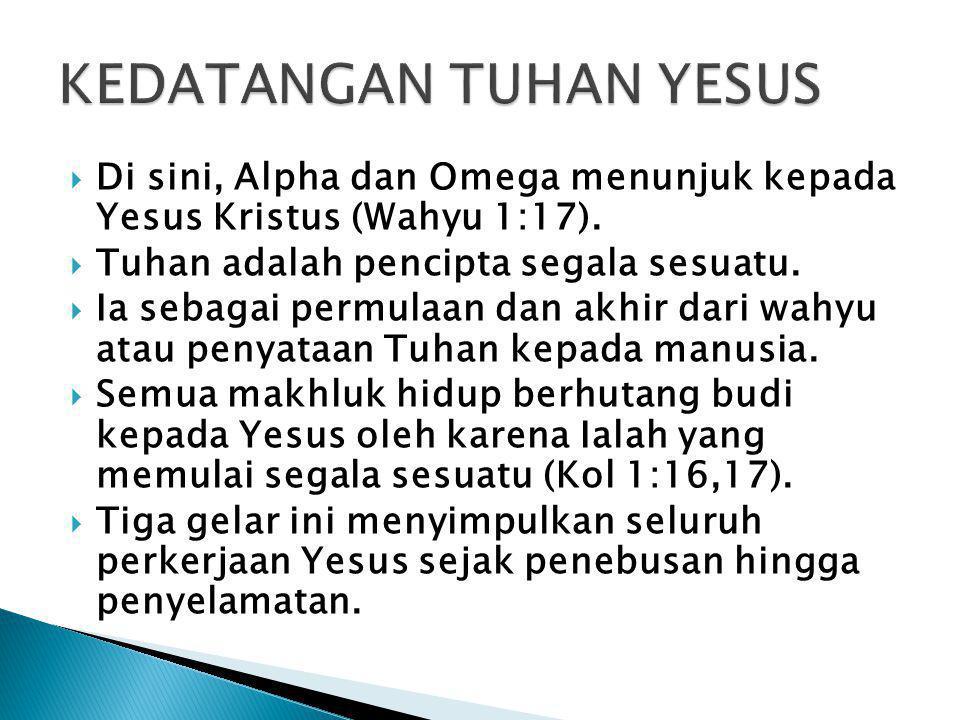  Di sini, Alpha dan Omega menunjuk kepada Yesus Kristus (Wahyu 1:17).