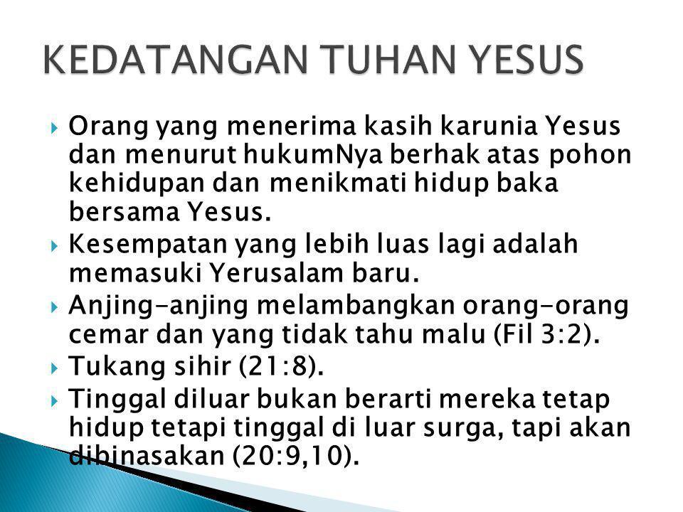  Orang yang menerima kasih karunia Yesus dan menurut hukumNya berhak atas pohon kehidupan dan menikmati hidup baka bersama Yesus.