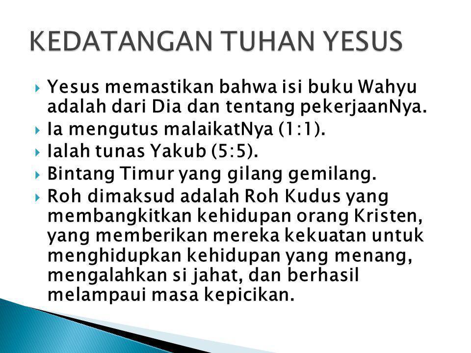  Yesus memastikan bahwa isi buku Wahyu adalah dari Dia dan tentang pekerjaanNya.