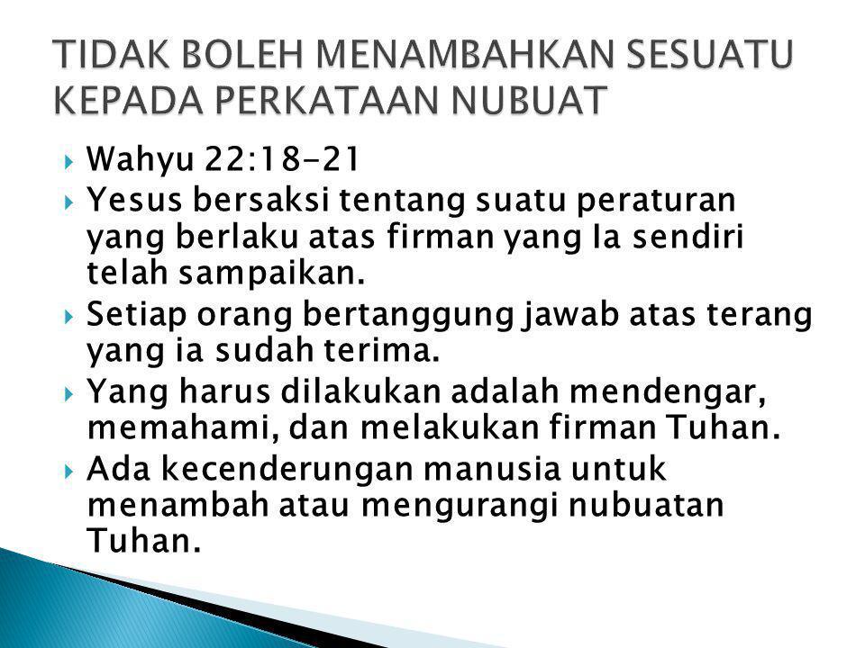  Wahyu 22:18-21  Yesus bersaksi tentang suatu peraturan yang berlaku atas firman yang Ia sendiri telah sampaikan.