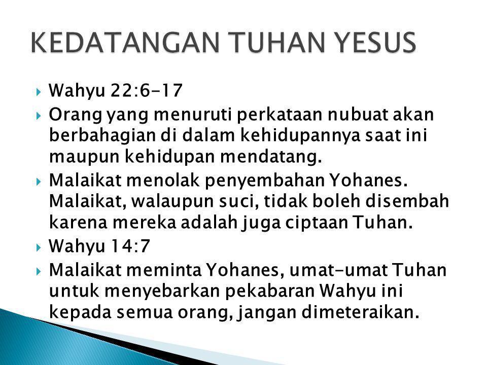  Wahyu 22:6-17  Orang yang menuruti perkataan nubuat akan berbahagian di dalam kehidupannya saat ini maupun kehidupan mendatang.