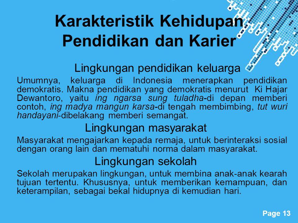 Powerpoint Templates Page 13 Karakteristik Kehidupan Pendidikan dan Karier Lingkungan pendidikan keluarga Umumnya, keluarga di Indonesia menerapkan pe