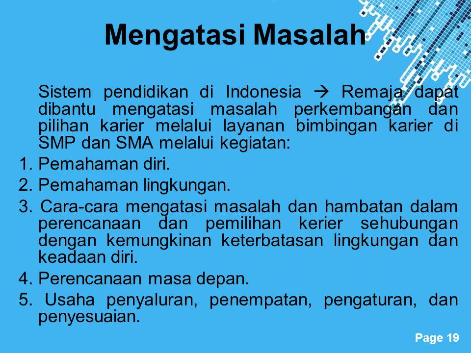 Powerpoint Templates Page 19 Mengatasi Masalah Sistem pendidikan di Indonesia  Remaja dapat dibantu mengatasi masalah perkembangan dan pilihan karier