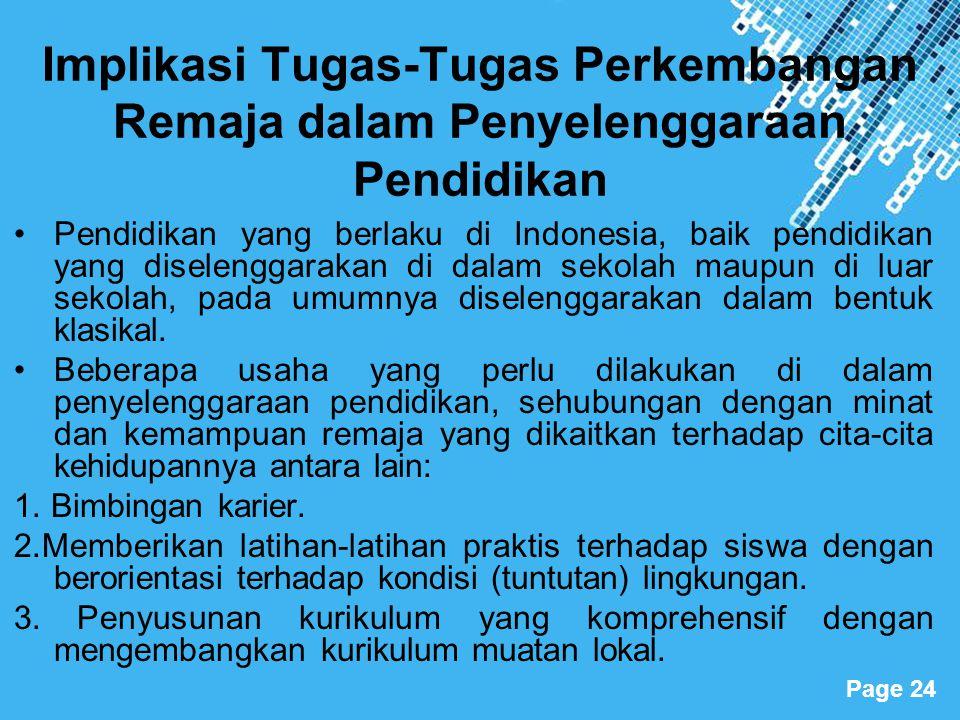 Powerpoint Templates Page 24 Implikasi Tugas-Tugas Perkembangan Remaja dalam Penyelenggaraan Pendidikan Pendidikan yang berlaku di Indonesia, baik pen