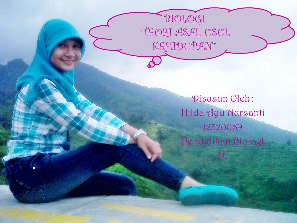 Disusun Oleh: Hilda Ayu Nursanti 12320069 Pendidikan Biologi 2C BIOLOGI TEORI ASAL USUL KEHIDUPAN