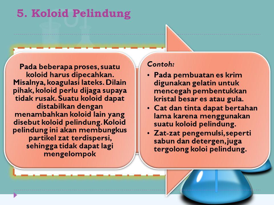 5.Koloid Pelindung Pada beberapa proses, suatu koloid harus dipecahkan.