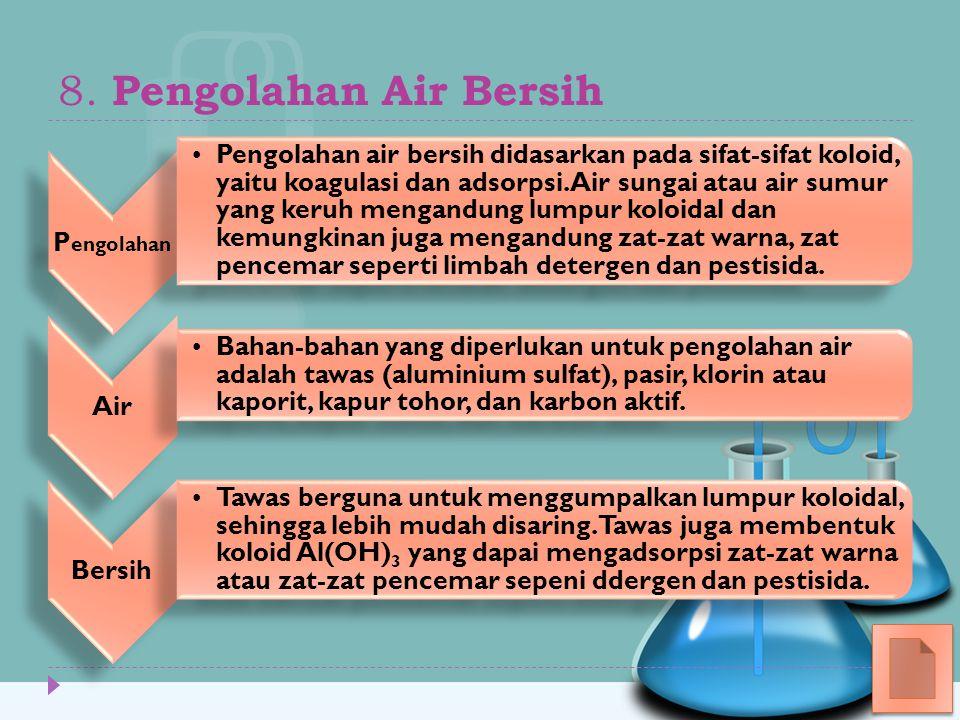 8. Pengolahan Air Bersih P engolahan Pengolahan air bersih didasarkan pada sifat-sifat koloid, yaitu koagulasi dan adsorpsi. Air sungai atau air sumur