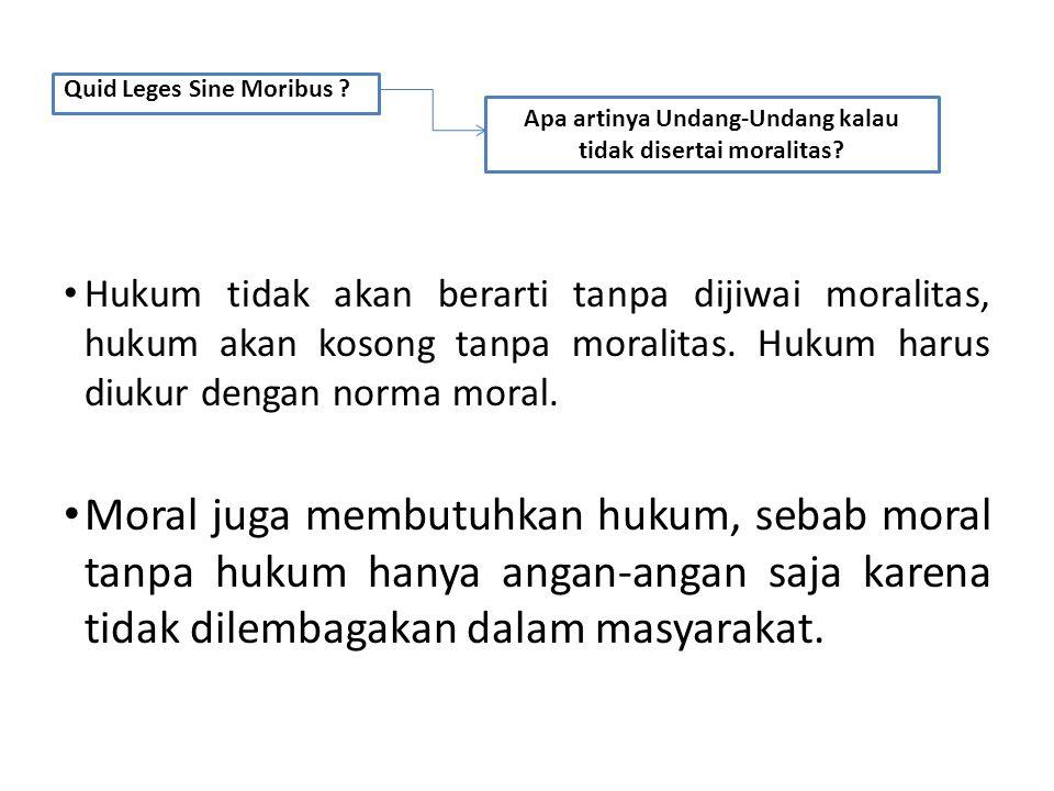 Hukum tidak akan berarti tanpa dijiwai moralitas, hukum akan kosong tanpa moralitas.