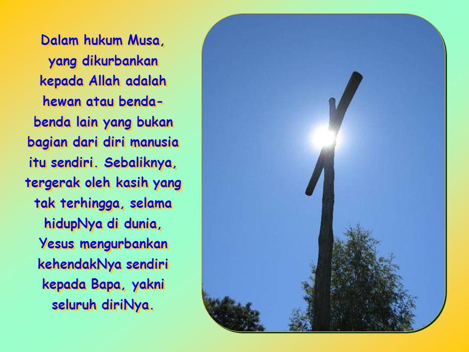 Dalam hukum Musa, yang dikurbankan kepada Allah adalah hewan atau benda- benda lain yang bukan bagian dari diri manusia itu sendiri.