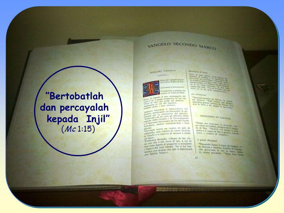Bertobatlah dan percayalah kepada Injil (Mc 1:15)