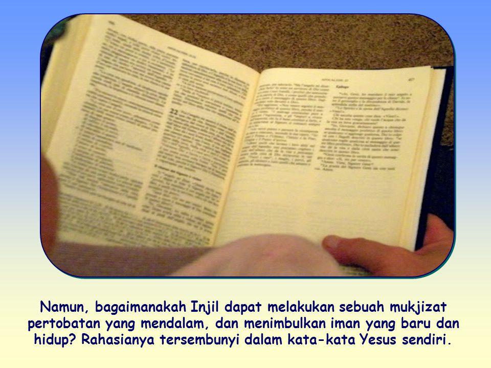 Namun, bagaimanakah Injil dapat melakukan sebuah mukjizat pertobatan yang mendalam, dan menimbulkan iman yang baru dan hidup.