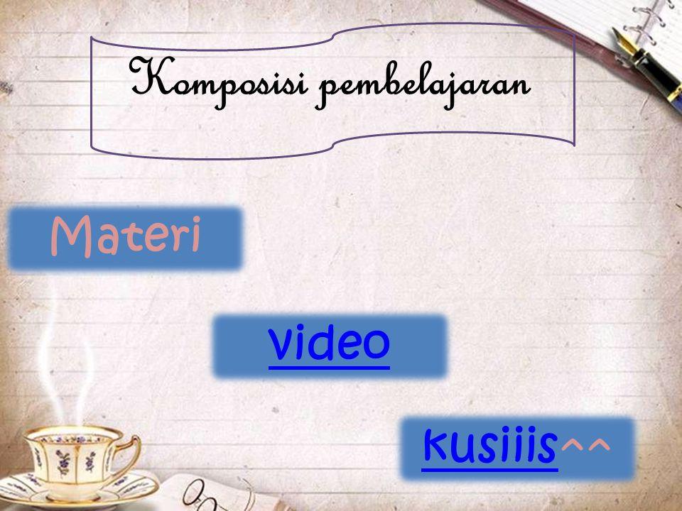 Komposisi pembelajaran Materi video kusiiiskusiiis^^