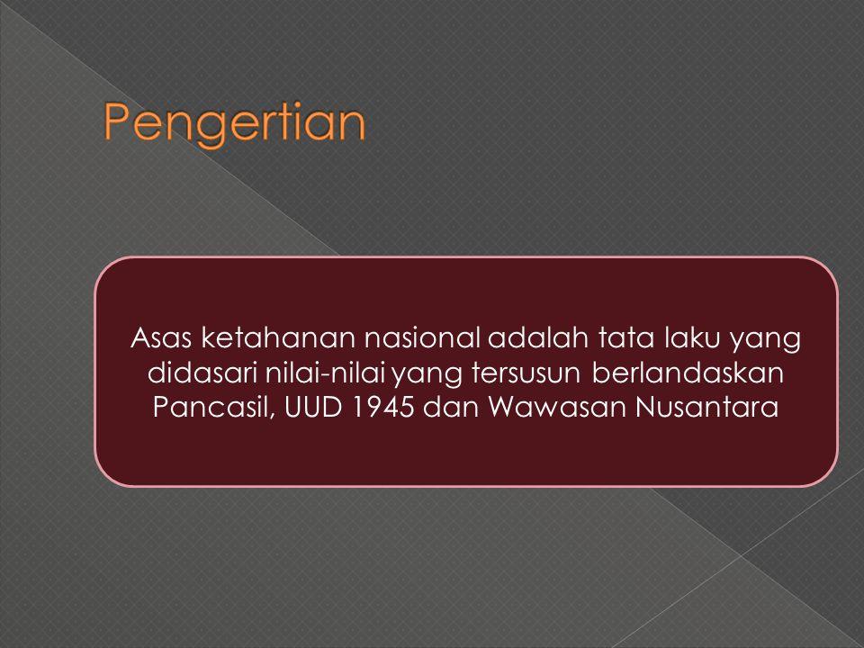 Asas ketahanan nasional adalah tata laku yang didasari nilai-nilai yang tersusun berlandaskan Pancasil, UUD 1945 dan Wawasan Nusantara