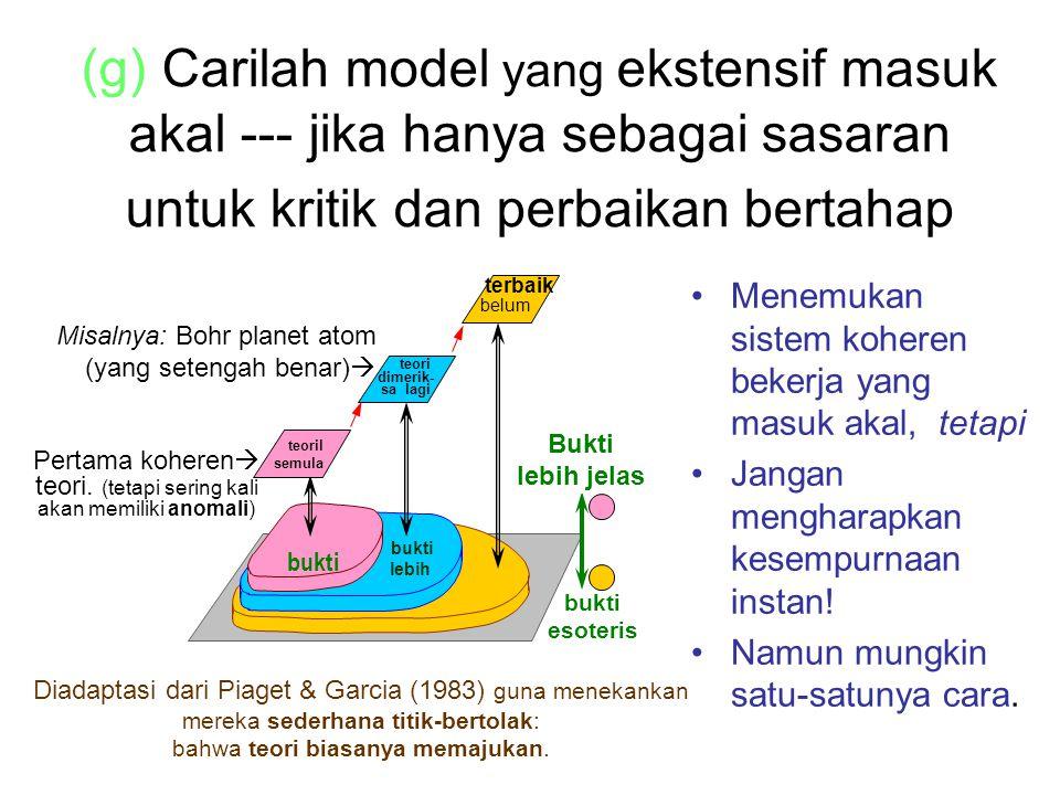 (g) Carilah model yang ekstensif masuk akal --- jika hanya sebagai sasaran untuk kritik dan perbaikan bertahap Menemukan sistem koheren bekerja yang masuk akal, tetapi Jangan mengharapkan kesempurnaan instan.