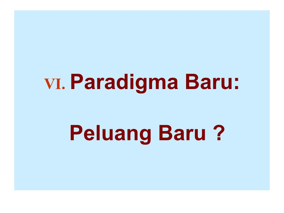 VI. Paradigma Baru: Peluang Baru