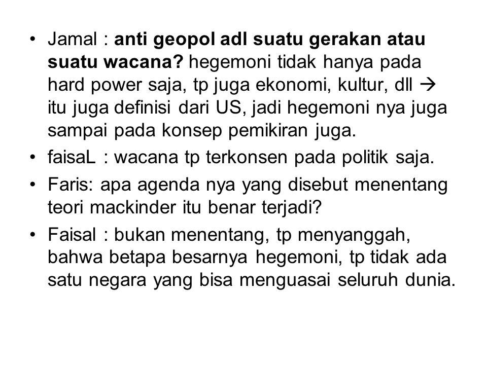 Jamal : anti geopol adl suatu gerakan atau suatu wacana.