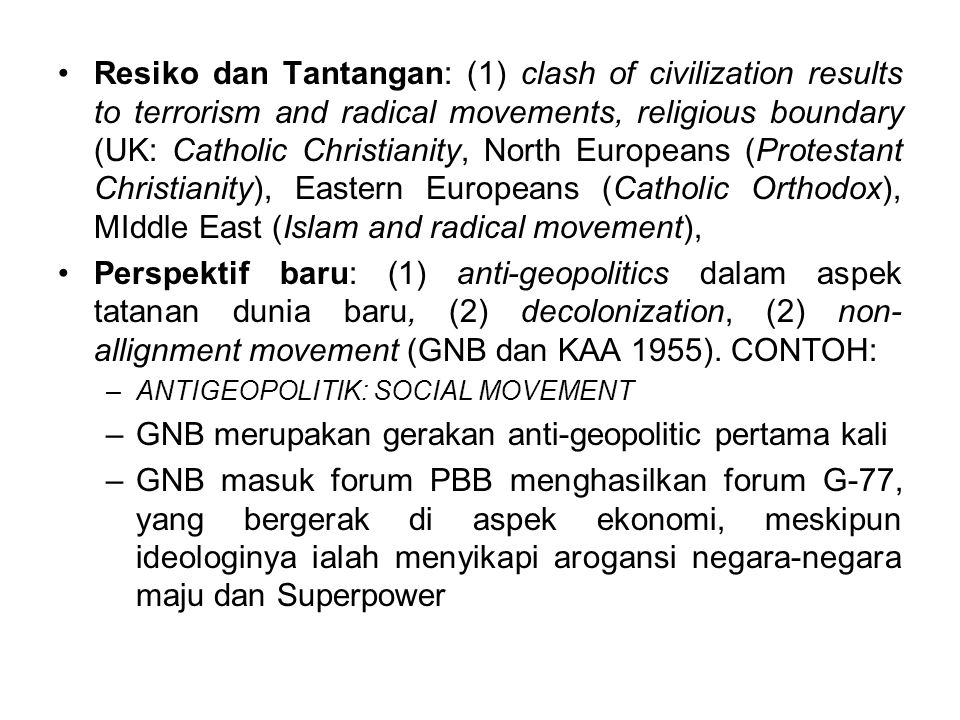 Resiko dan Tantangan: (1) clash of civilization results to terrorism and radical movements, religious boundary (UK: Catholic Christianity, North Europ
