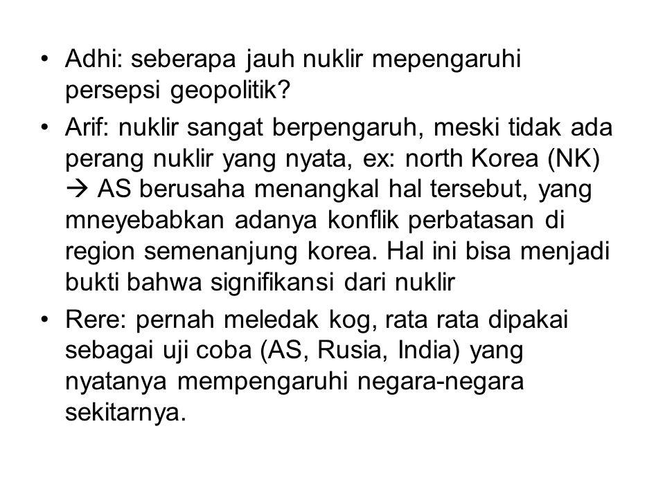 Adhi: seberapa jauh nuklir mepengaruhi persepsi geopolitik.