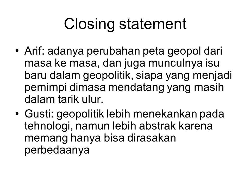 Closing statement Arif: adanya perubahan peta geopol dari masa ke masa, dan juga munculnya isu baru dalam geopolitik, siapa yang menjadi pemimpi dimasa mendatang yang masih dalam tarik ulur.