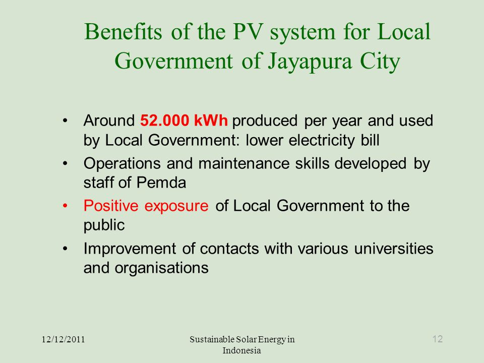 Benefits of the PV system for Local Government of Jayapura City Around 52.000 kWh produced per year and used by Local Government: lower electricity bi