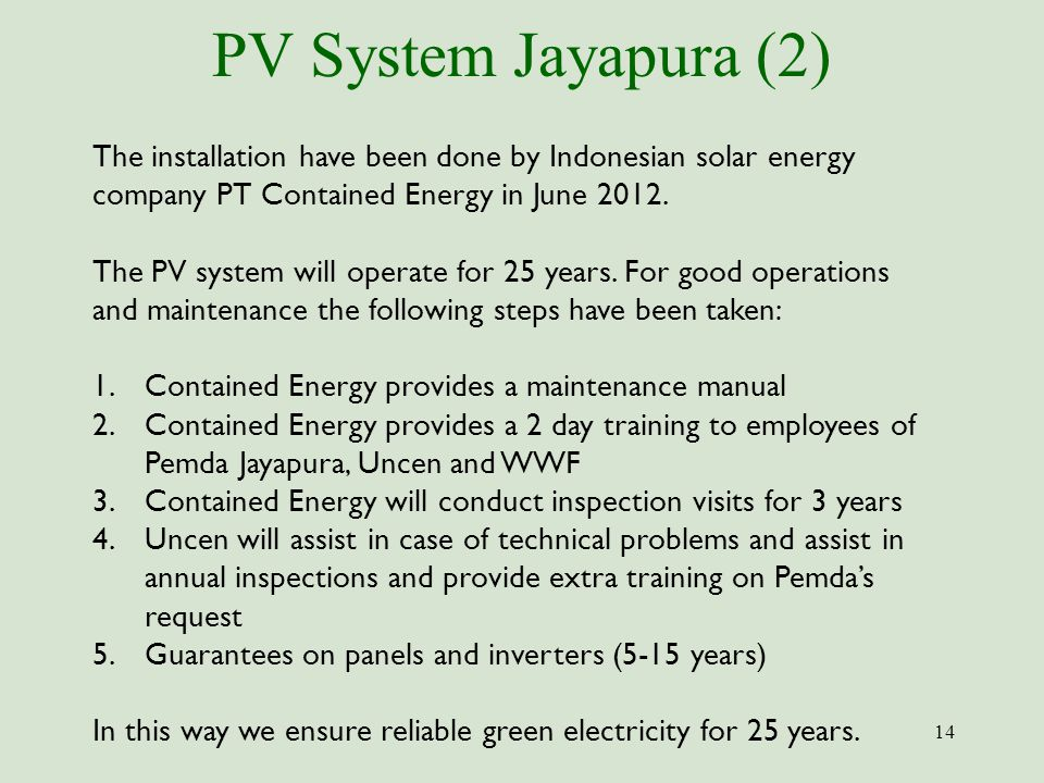 PV System Jayapura (2) 14 The installation have been done by Indonesian solar energy company PT Contained Energy in June 2012. The PV system will oper