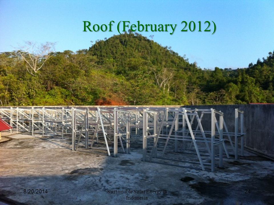 Roof (February 2012) 8/20/2014 Sustainable Solar Energy in Indonesia 24