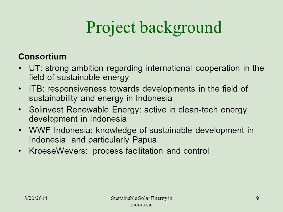 Project background Consortium UT: strong ambition regarding international cooperation in the field of sustainable energy ITB: responsiveness towards d