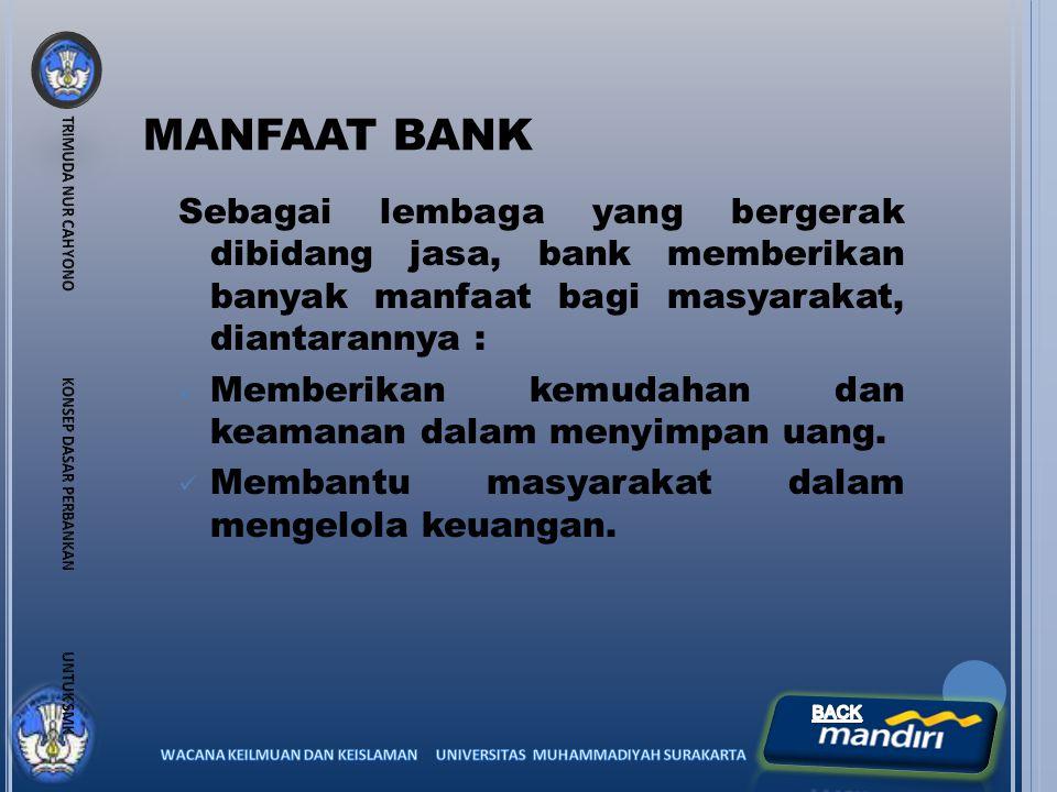 MANFAAT BANK Sebagai lembaga yang bergerak dibidang jasa, bank memberikan banyak manfaat bagi masyarakat, diantarannya : Memberikan kemudahan dan keam